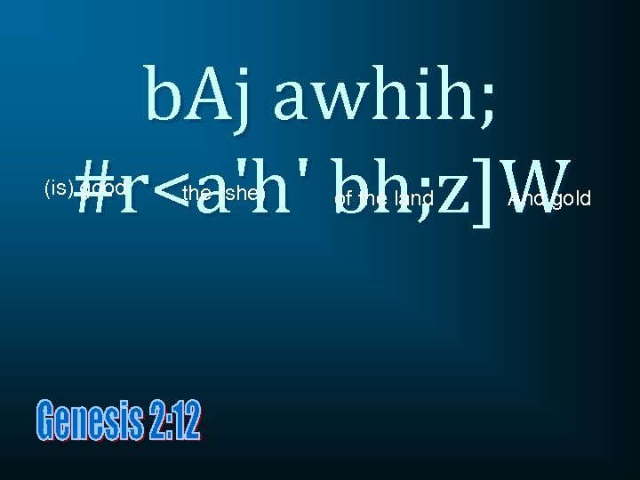 b. Aj awhih; #r<a'h' bh; z]W (is) good the (she) of the land And