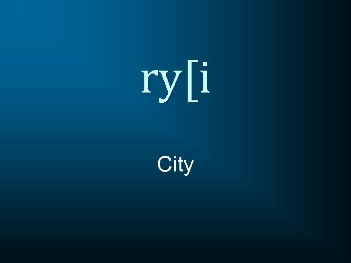 ry[i City