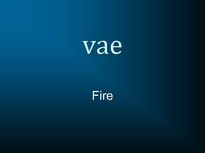 vae Fire