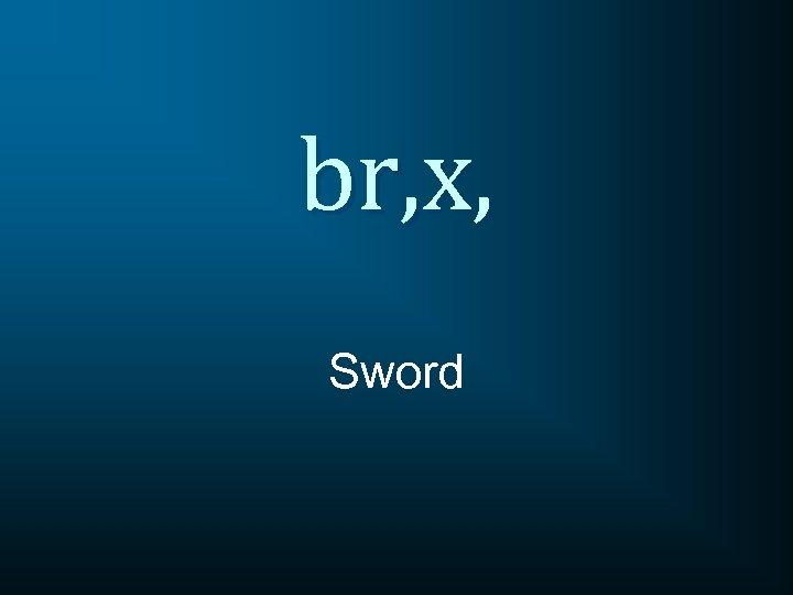 br, x, Sword