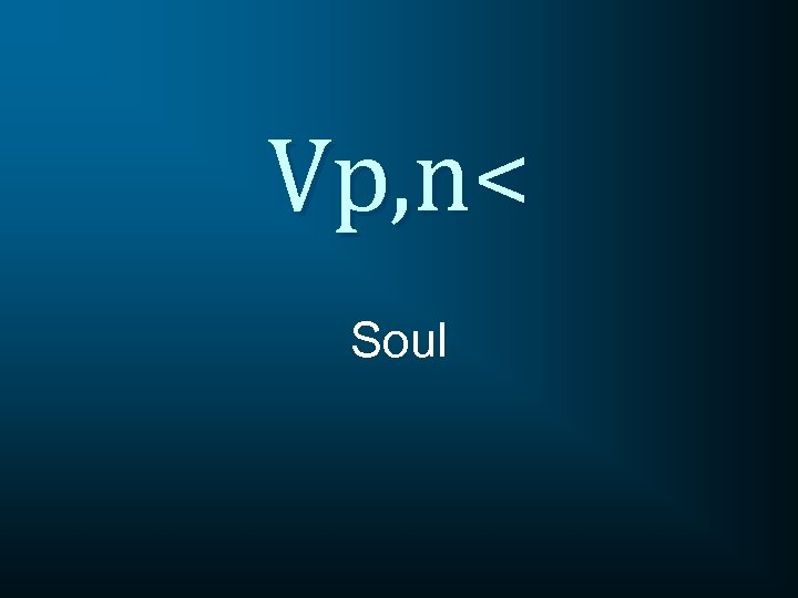 Vp, n< Soul