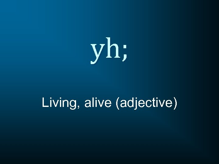 yh; Living, alive (adjective)