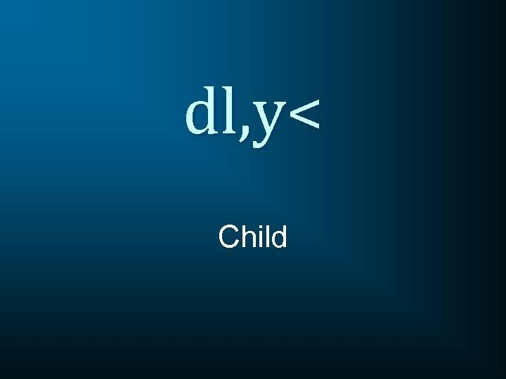dl, y< Child
