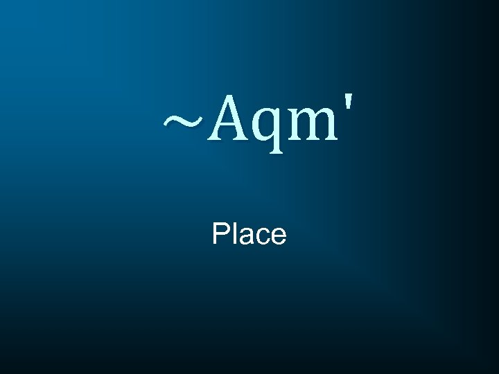 ~Aqm' Place
