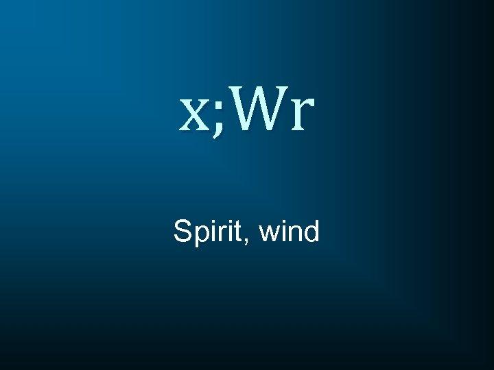 x; Wr Spirit, wind