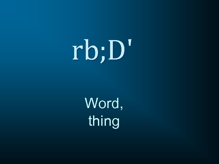 rb; D' Word, thing