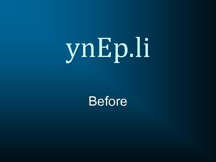 yn. Ep. li Before