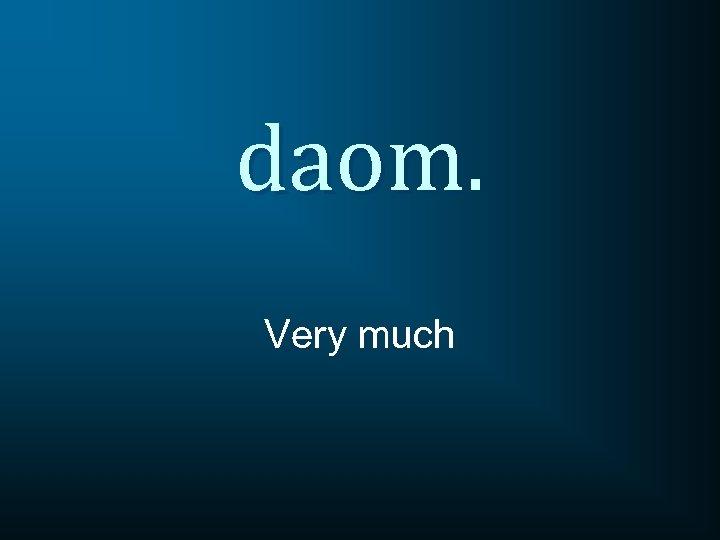 daom. Very much