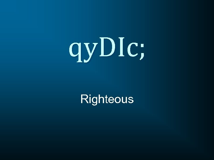 qy. DIc; Righteous