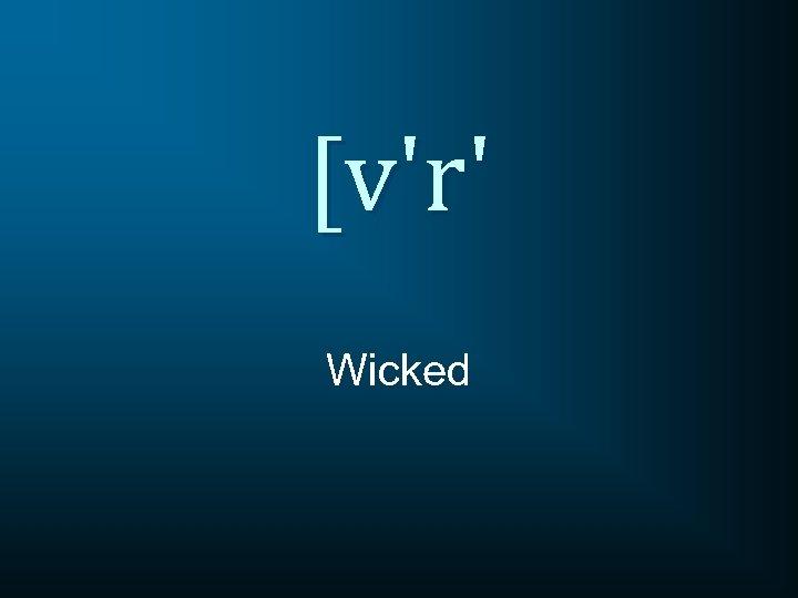 [v'r' Wicked