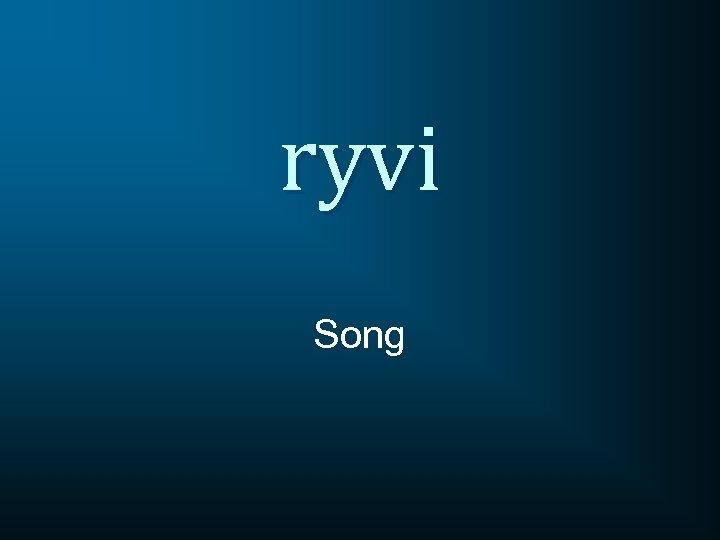ryvi Song