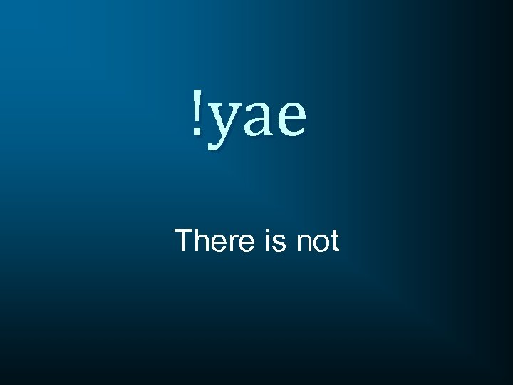 !yae There is not