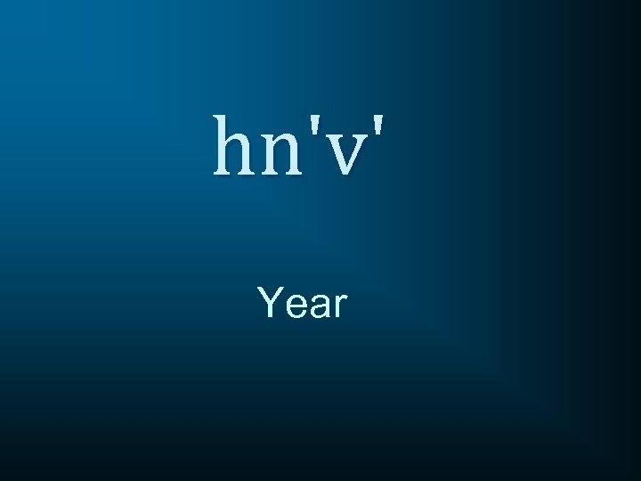 hn'v' Year