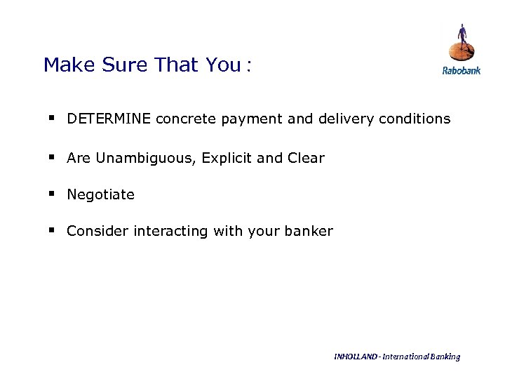 Make Sure That You : § DETERMINE concrete payment and delivery conditions § Are