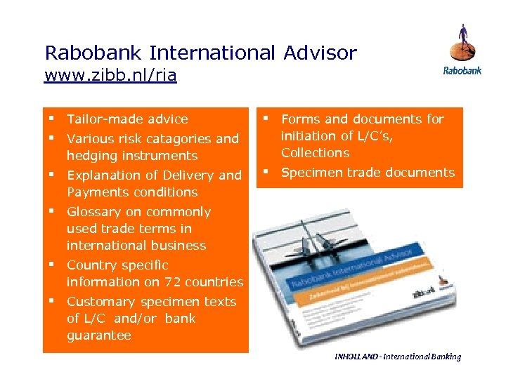 Rabobank International Advisor www. zibb. nl/ria § Tailor-made advice § Various risk catagories and