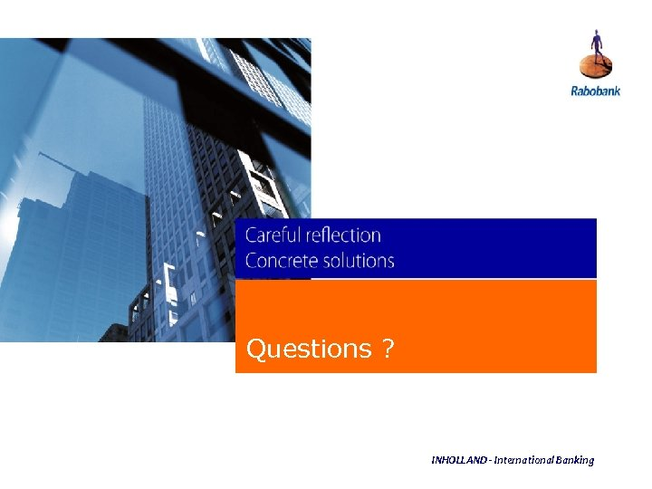 Questions ? INHOLLAND - International Banking