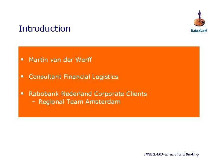 Introduction § Martin van der Werff § Consultant Financial Logistics § Rabobank Nederland Corporate