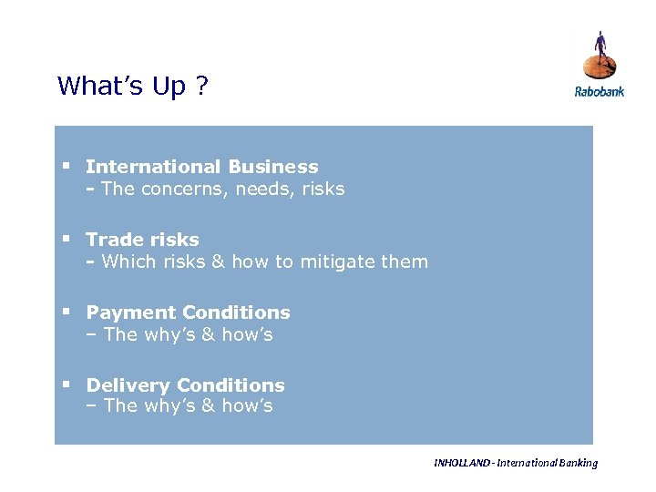 What's Up ? § International Business - The concerns, needs, risks § Trade risks