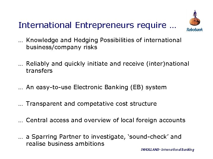 International Entrepreneurs require … … Knowledge and Hedging Possibilities of international business/company risks …