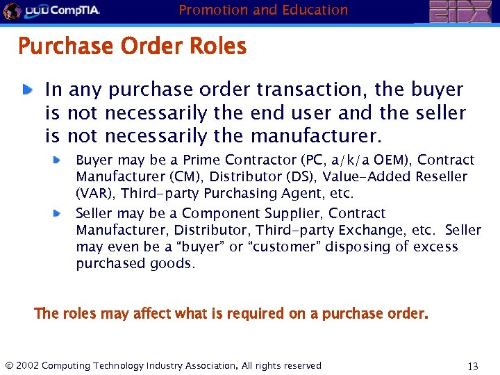Promotion and Education Purchase Order Roles In any purchase order transaction, the buyer is
