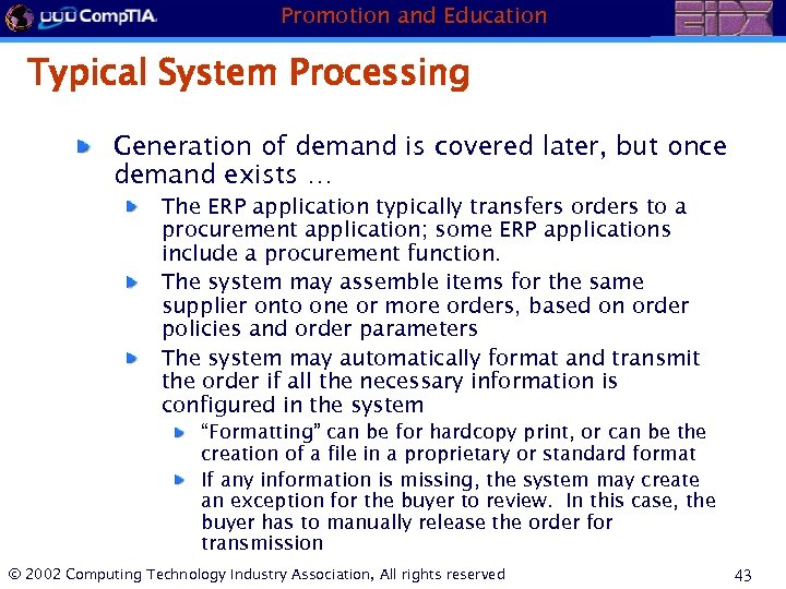 Promotion and Education Typical System Processing Generation of demand is covered later, but once
