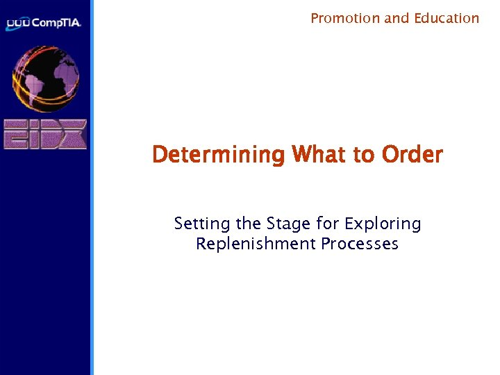 Promotion and Education Determining What to Order Setting the Stage for Exploring Replenishment Processes