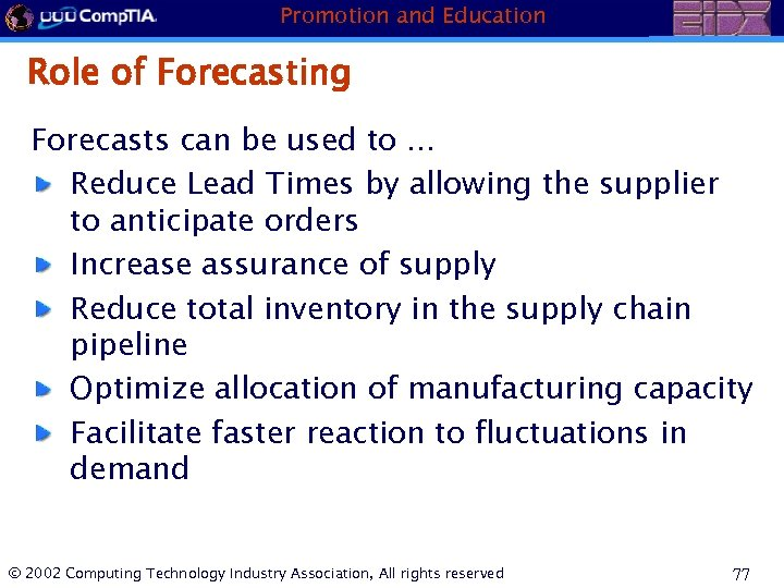 Promotion and Education Role of Forecasting Forecasts can be used to. . . Reduce