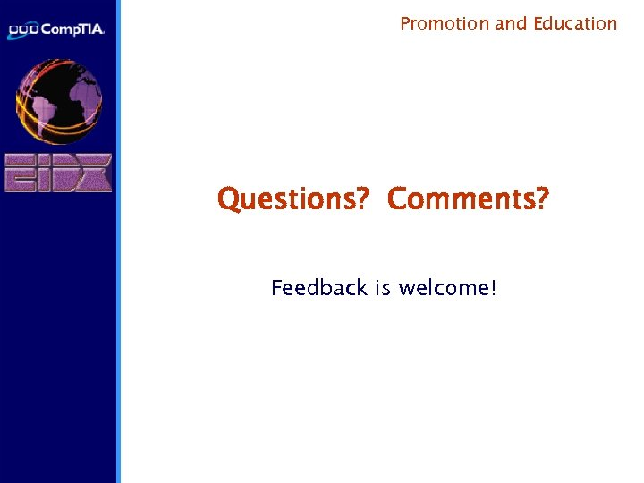 Promotion and Education Questions? Comments? Feedback is welcome!