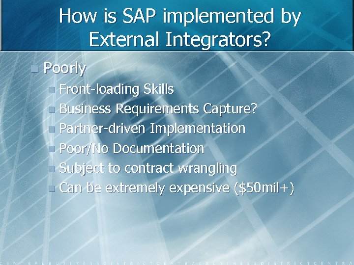 How is SAP implemented by External Integrators? n Poorly n Front-loading Skills n Business