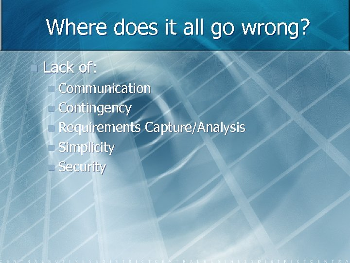 Where does it all go wrong? n Lack of: n Communication n Contingency n