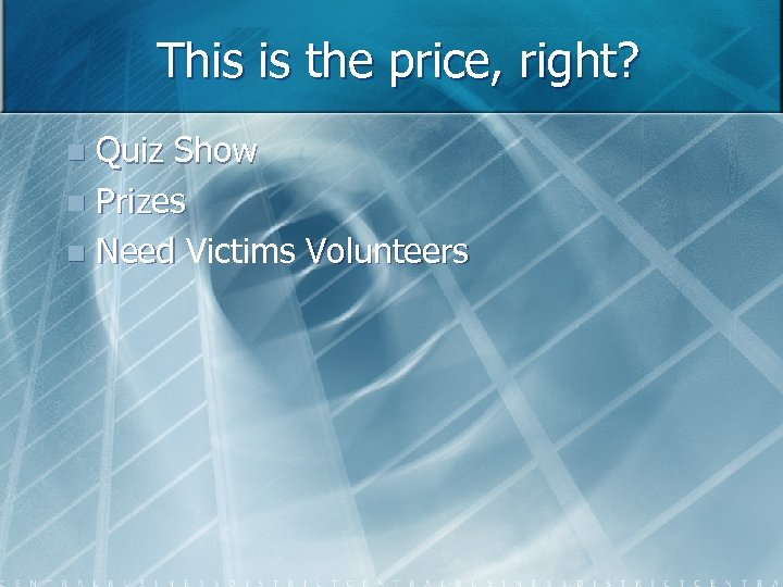 This is the price, right? Quiz Show n Prizes n Need Victims Volunteers n