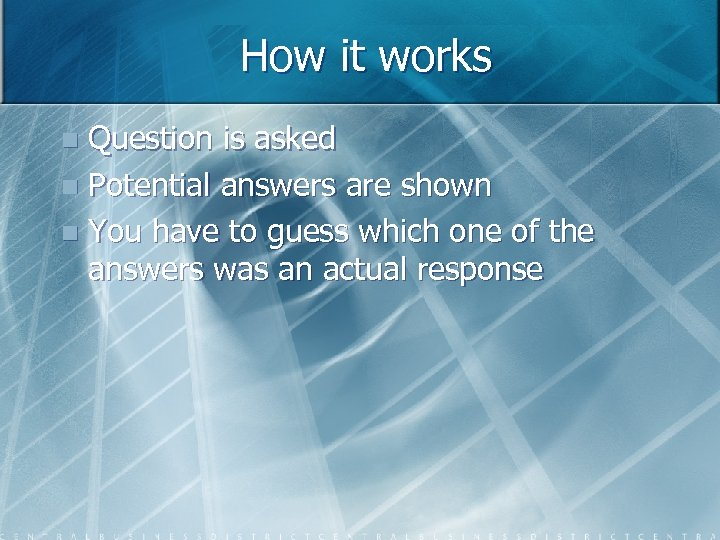 How it works Question is asked n Potential answers are shown n You have