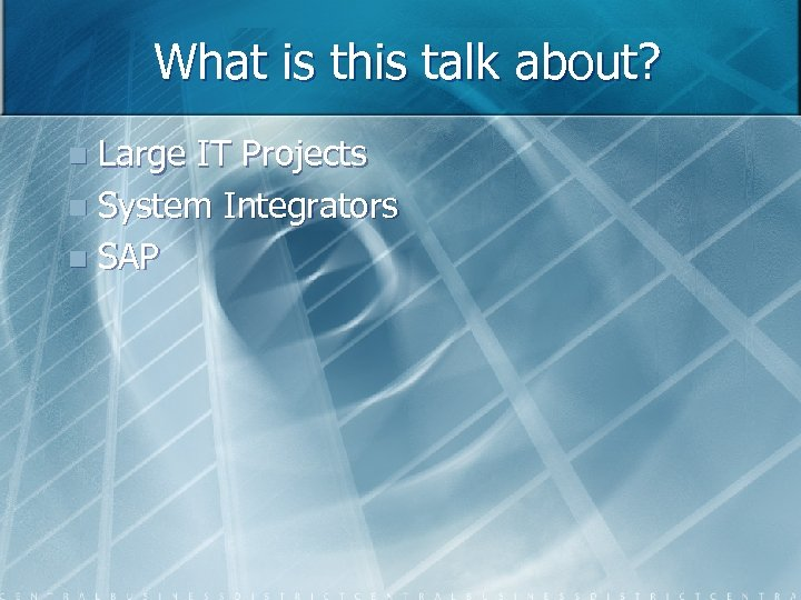 What is this talk about? Large IT Projects n System Integrators n SAP n
