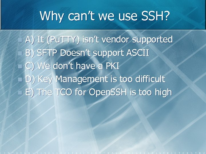 Why can't we use SSH? A) It (Pu. TTY) isn't vendor supported n B)