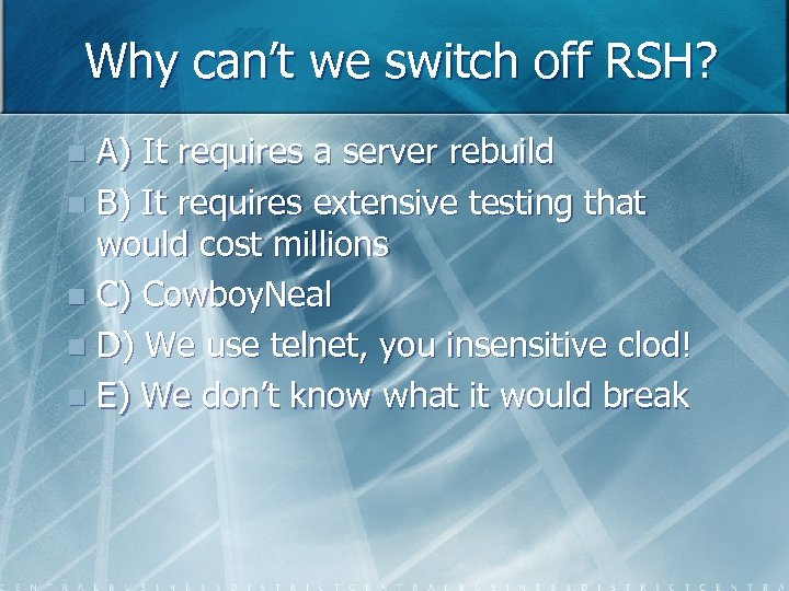 Why can't we switch off RSH? A) It requires a server rebuild n B)