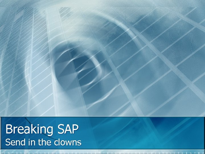 Breaking SAP Send in the clowns