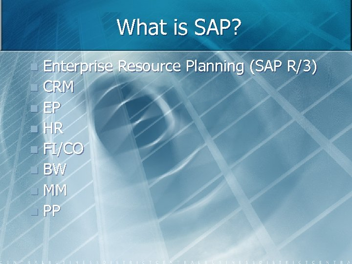 What is SAP? Enterprise Resource Planning (SAP R/3) n CRM n EP n HR