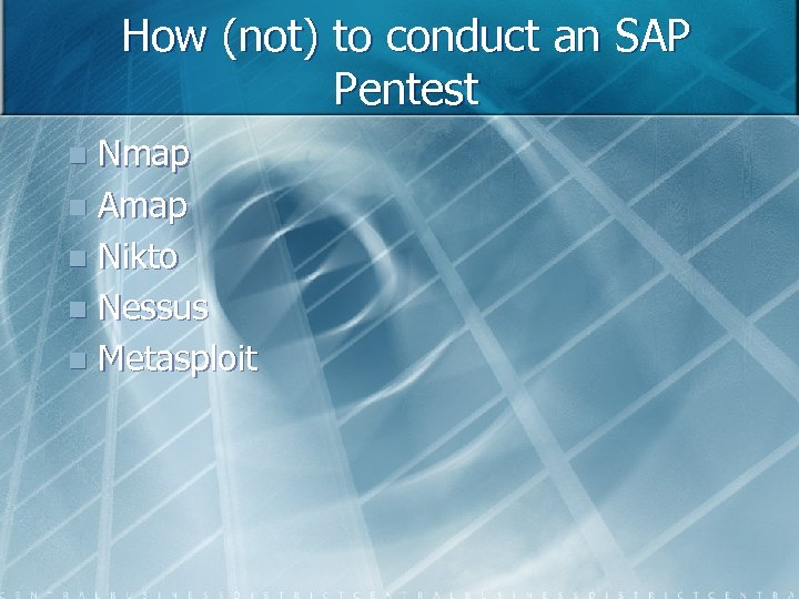 How (not) to conduct an SAP Pentest Nmap n Amap n Nikto n Nessus