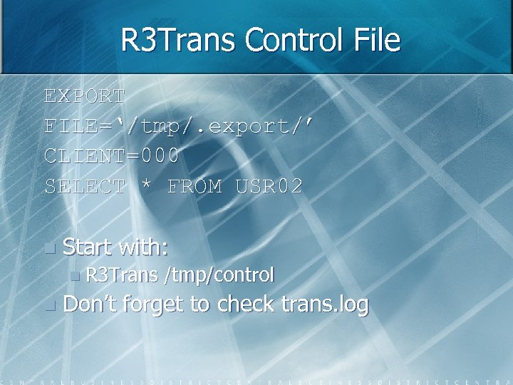 R 3 Trans Control File EXPORT FILE='/tmp/. export/' CLIENT=000 SELECT * FROM USR 02