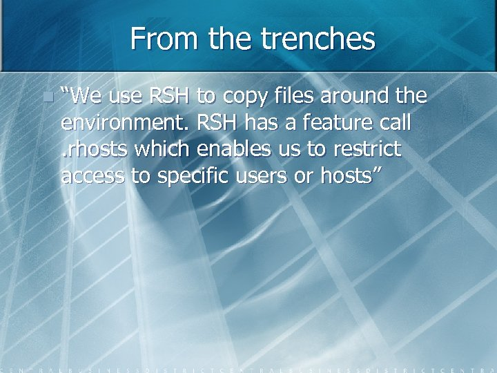 "From the trenches n ""We use RSH to copy files around the environment. RSH"