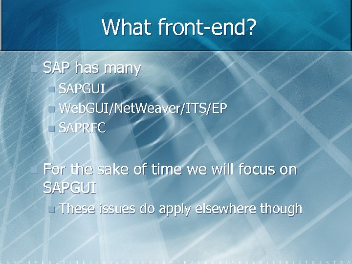 What front-end? n SAP has many n SAPGUI n Web. GUI/Net. Weaver/ITS/EP n SAPRFC