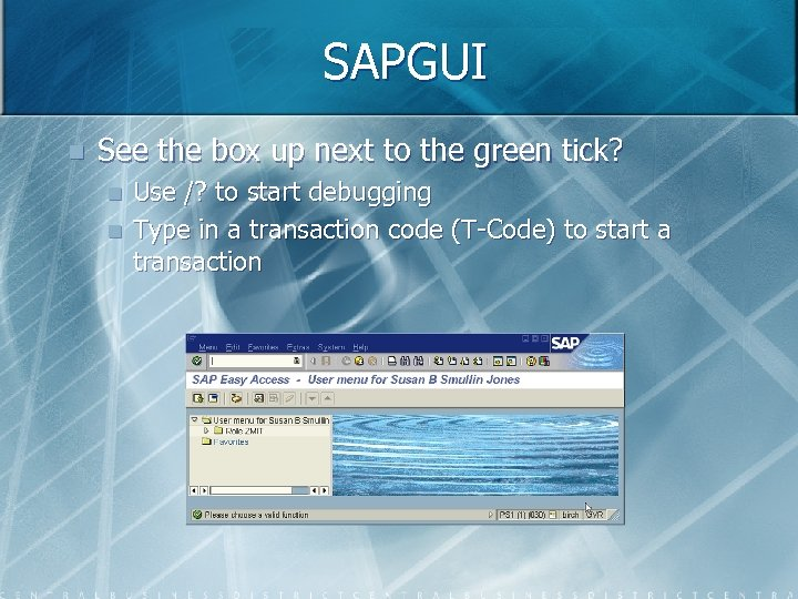 SAPGUI n See the box up next to the green tick? n n Use