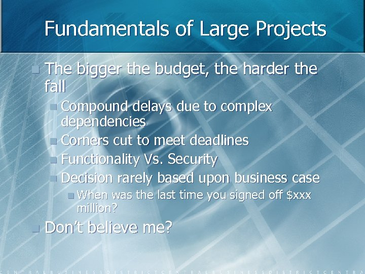 Fundamentals of Large Projects n The bigger the budget, the harder the fall n
