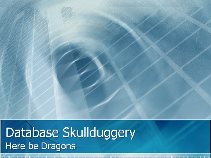 Database Skullduggery Here be Dragons