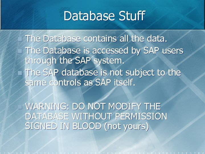Database Stuff The Database contains all the data. n The Database is accessed by