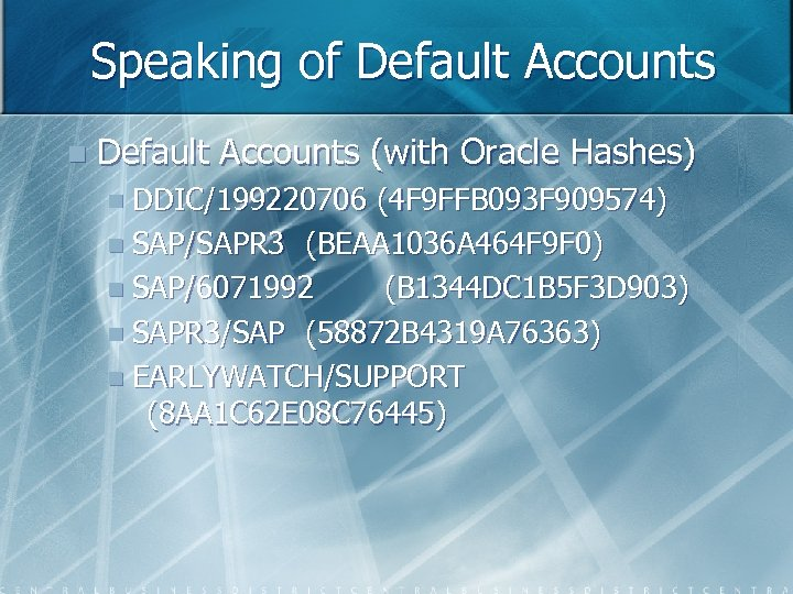 Speaking of Default Accounts n Default Accounts (with Oracle Hashes) n DDIC/199220706 (4 F