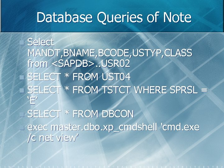 Database Queries of Note Select MANDT, BNAME, BCODE, USTYP, CLASS from <SAPDB>. . USR