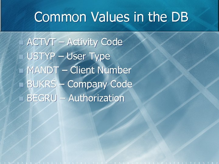 Common Values in the DB ACTVT – Activity Code n USTYP – User Type
