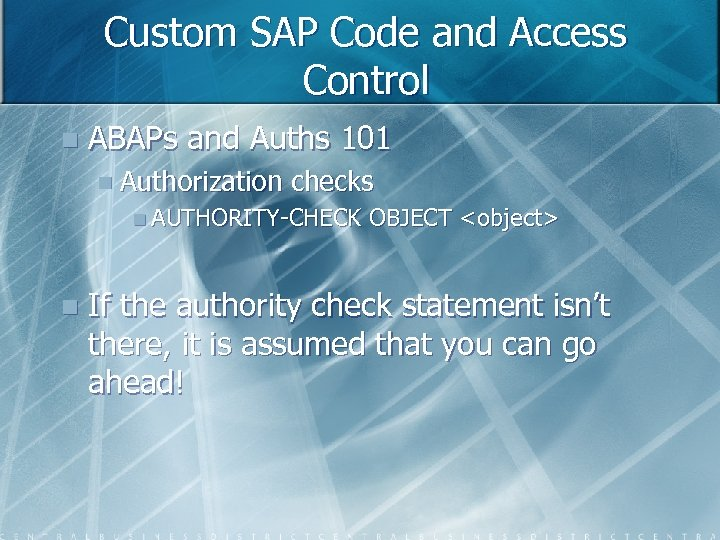 Custom SAP Code and Access Control n ABAPs and Auths 101 n Authorization checks