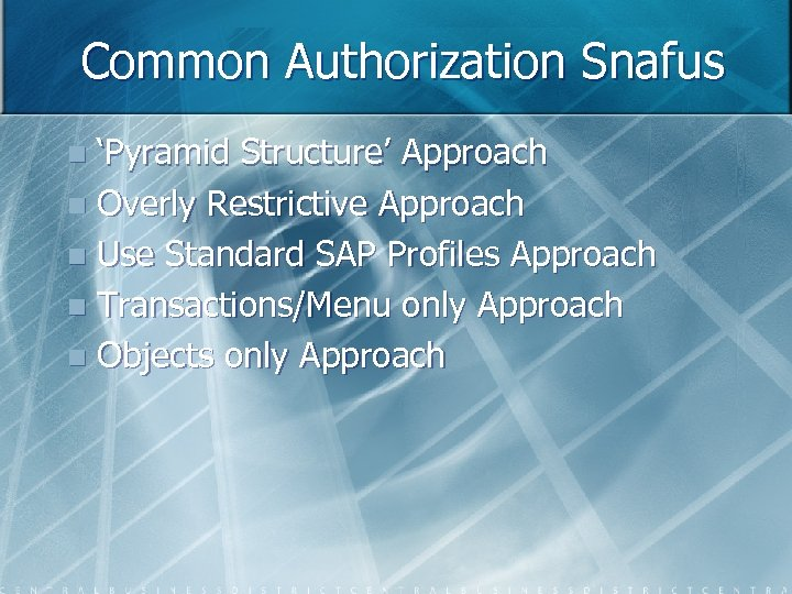 Common Authorization Snafus 'Pyramid Structure' Approach n Overly Restrictive Approach n Use Standard SAP
